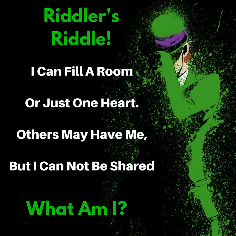 The Riddler S Riddle I Can Fill A Room Bounding Into